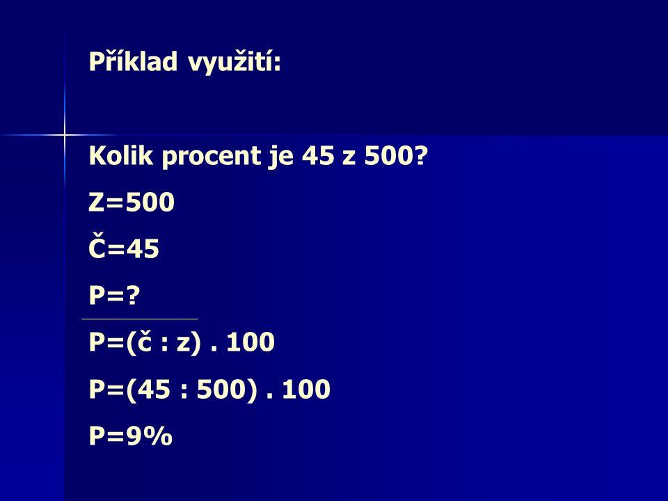 Příklad využití: Kolik procent je 45 z 500 Z=500 Č=45 P= P=(č : z). 100 P=(45 : 500). 100 P=9%