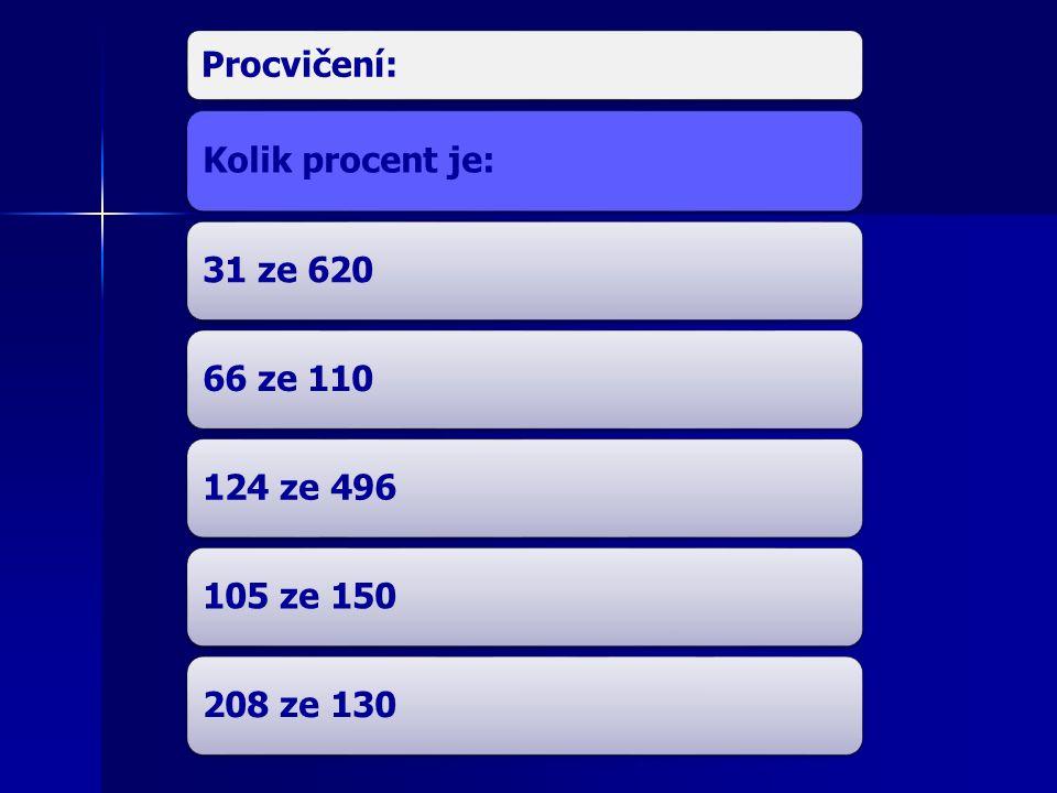 Procvičení: Kolik procent je: 31 ze 62066 ze 110124 ze 496105 ze 150208 ze 130