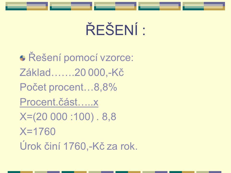 ŘEŠENÍ : Řešení pomocí vzorce: Základ…….20 000,-Kč Počet procent…8,8% Procent.část…..x X=(20 000 :100).