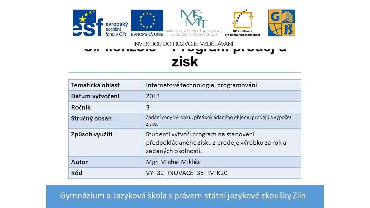 C# konzole – Program prodej a zisk Gymnázium a Jazyková škola s právem státní jazykové zkoušky Zlín Tematická oblastInternetové technologie, programov