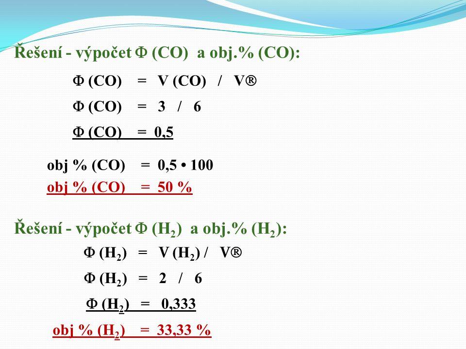 objem CO: V (CO) = 3 m 3 objem H 2 : V ( H 2 ) = 2 m 3 objem N 2 : V (N 2 ) = 1 m 3 objemová procenta CO, H 2, N 2 : obj.% (CO, H 2, N 2 ) = ? Příklad