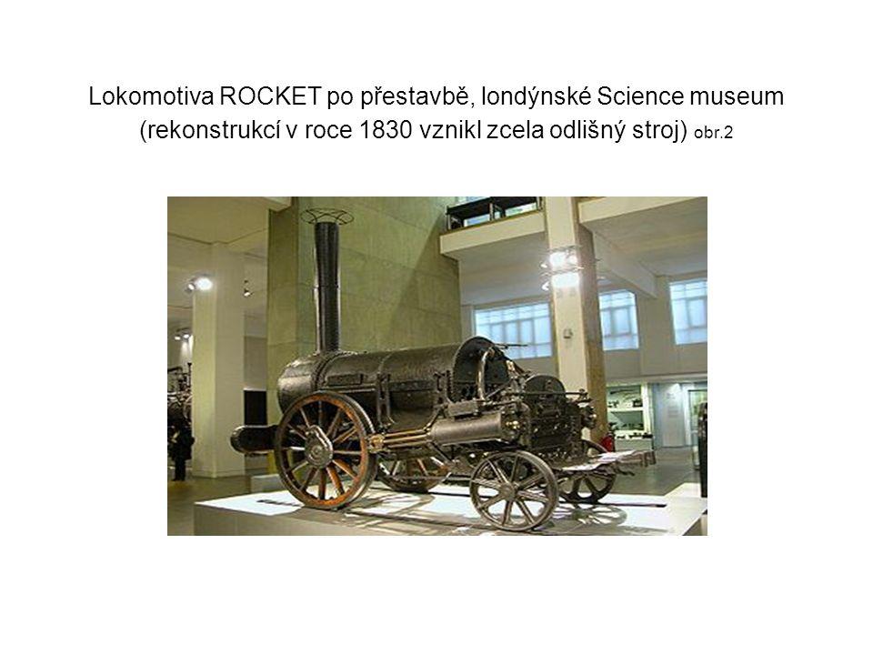Lokomotiva ROCKET po přestavbě, londýnské Science museum (rekonstrukcí v roce 1830 vznikl zcela odlišný stroj) obr.2