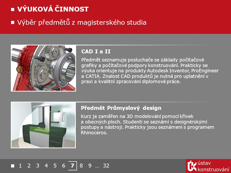 1 2 3 4 5 6 7 8 9 … 32 Výběr předmětů z magisterského studia VÝUKOVÁ ČINNOST Předmět Průmyslový design Kurz je zaměřen na 3D modelování pomocí křivek a obecných ploch.