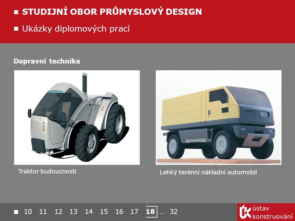 10 11 12 13 14 15 16 17 18 … 32 Ukázky diplomových prací STUDIJNÍ OBOR PRŮMYSLOVÝ DESIGN Traktor budoucnosti Lehký terénní nákladní automobil Dopravní technika