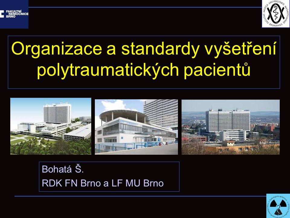 Organizace a standardy vyšetření polytraumatických pacientů Bohatá Š. RDK FN Brno a LF MU Brno