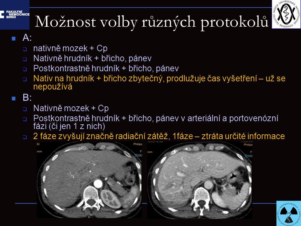 Možnost volby různých protokolů A:  nativně mozek + Cp  Nativně hrudník + břicho, pánev  Postkontrastně hrudník + břicho, pánev  Nativ na hrudník