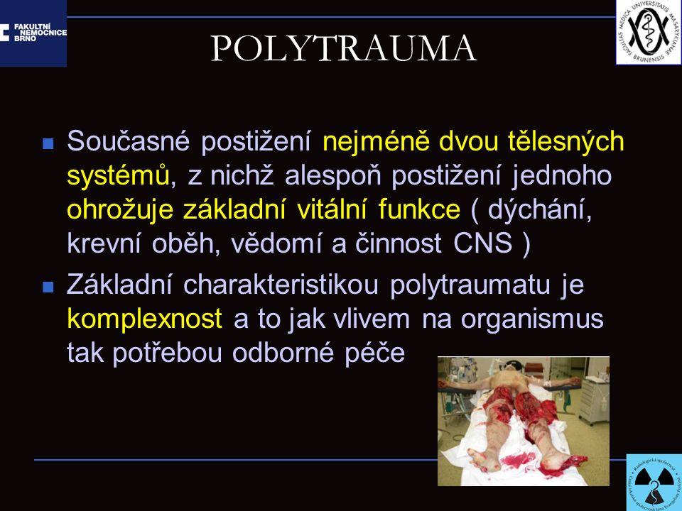 POLYTRAUMA Současné postižení nejméně dvou tělesných systémů, z nichž alespoň postižení jednoho ohrožuje základní vitální funkce ( dýchání, krevní obě