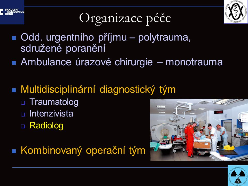 Organizace péče Odd. urgentního příjmu – polytrauma, sdružené poranění Ambulance úrazové chirurgie – monotrauma Multidisciplinární diagnostický tým 