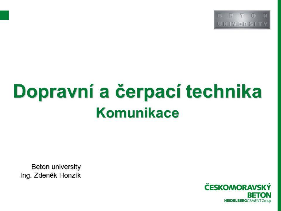 Dopravní a čerpací technika Komunikace Beton university Ing. Zdeněk Honzík