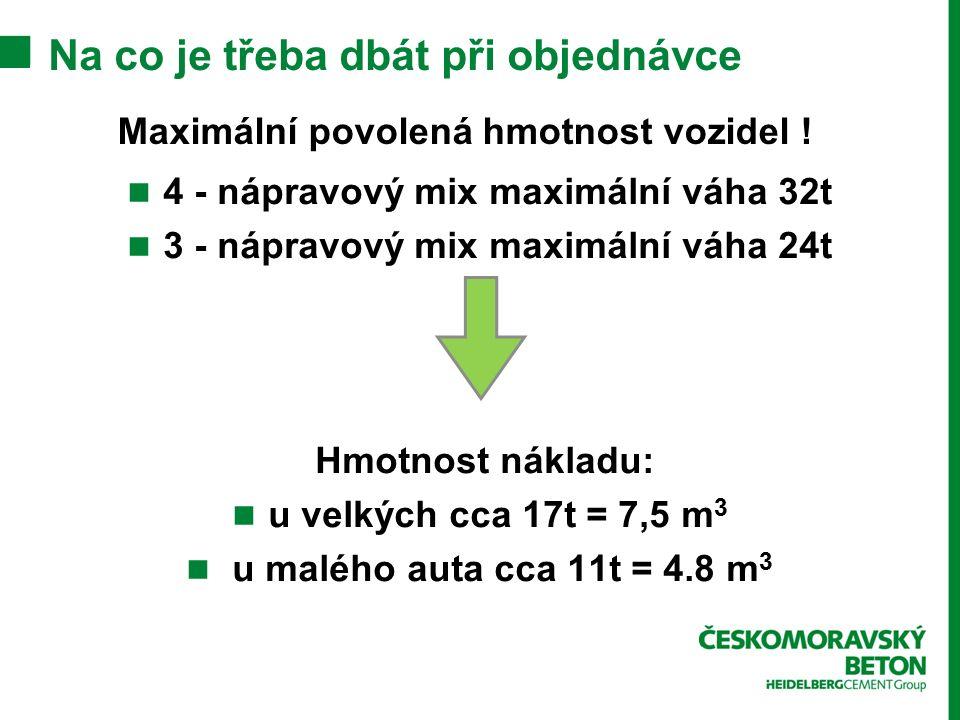 Na co je třeba dbát při objednávce 4 - nápravový mix maximální váha 32t 3 - nápravový mix maximální váha 24t Hmotnost nákladu: u velkých cca 17t = 7,5 m 3 u malého auta cca 11t = 4.8 m 3 Maximální povolená hmotnost vozidel !