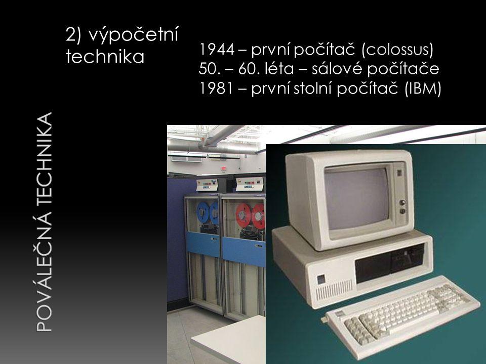 2) výpočetní technika 1944 – první počítač (colossus) 50.