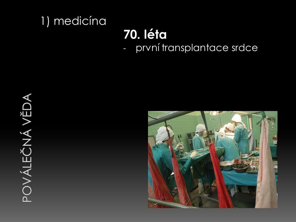 1) medicína 70. léta - první transplantace srdce