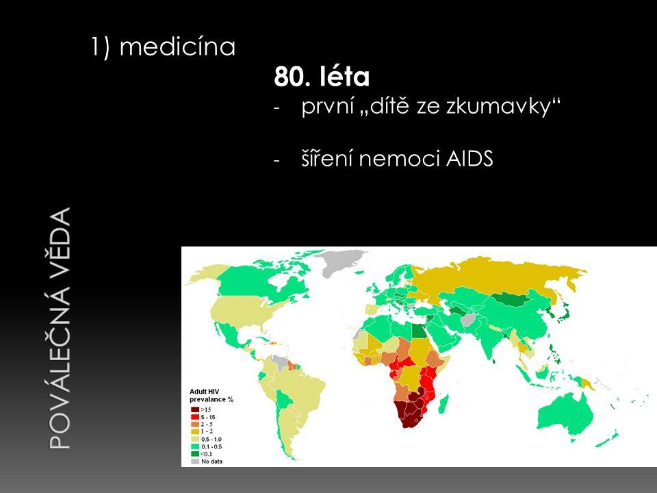 """1) medicína 80. léta - první """"dítě ze zkumavky - šíření nemoci AIDS"""