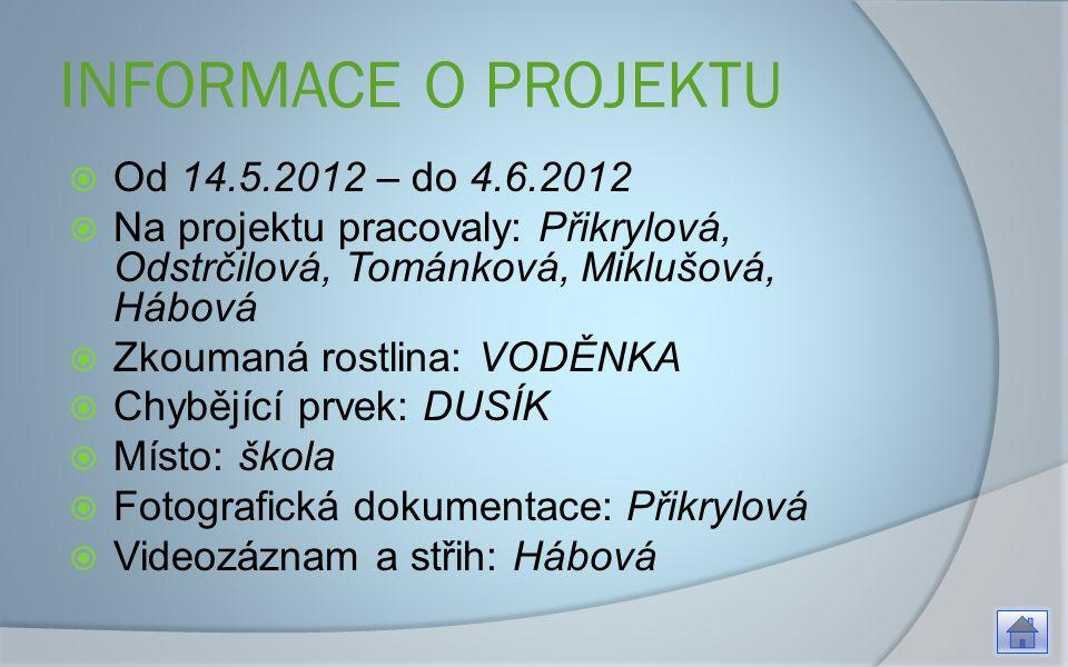 INFORMACE O PROJEKTU  Od 14.5.2012 – do 4.6.2012  Na projektu pracovaly: Přikrylová, Odstrčilová, Tománková, Miklušová, Hábová  Zkoumaná rostlina: