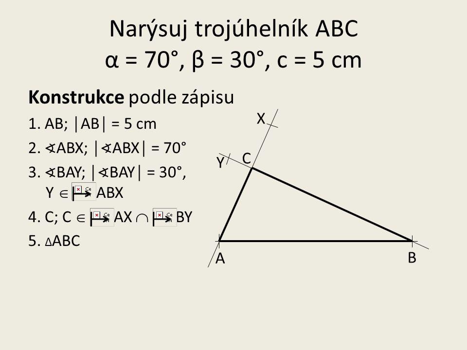 Narýsuj trojúhelník ABC α = 70°, β = 30°, c = 5 cm Konstrukce podle zápisu 1.