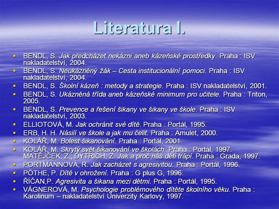 Literatura I.  BENDL, S. Jak předcházet nekázni aneb kázeňské prostředky.