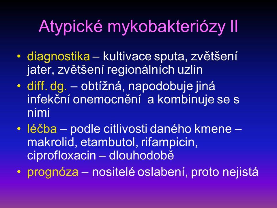 Atypické mykobakteriózy II diagnostika – kultivace sputa, zvětšení jater, zvětšení regionálních uzlin diff.