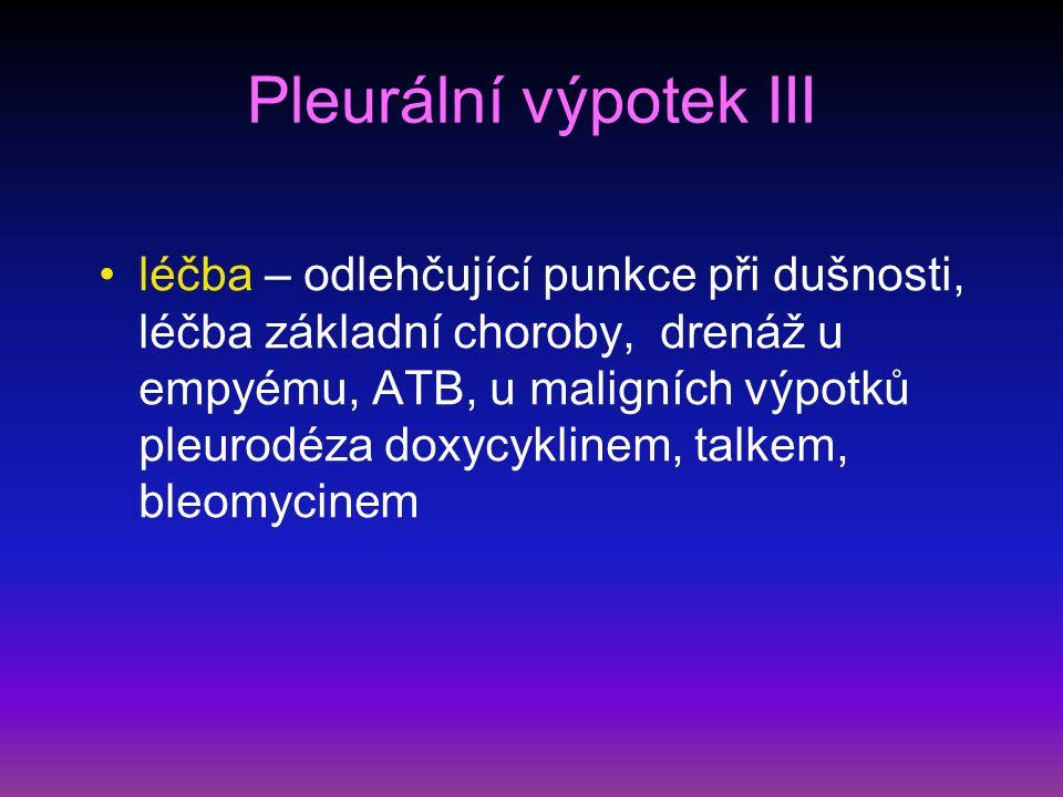 Pleurální výpotek III léčba – odlehčující punkce při dušnosti, léčba základní choroby, drenáž u empyému, ATB, u maligních výpotků pleurodéza doxycyklinem, talkem, bleomycinem