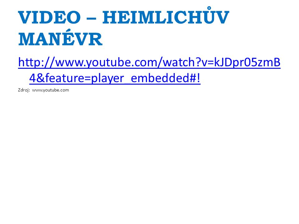 VIDEO – HEIMLICHŮV MANÉVR http://www.youtube.com/watch v=kJDpr05zmB 4&feature=player_embedded#.
