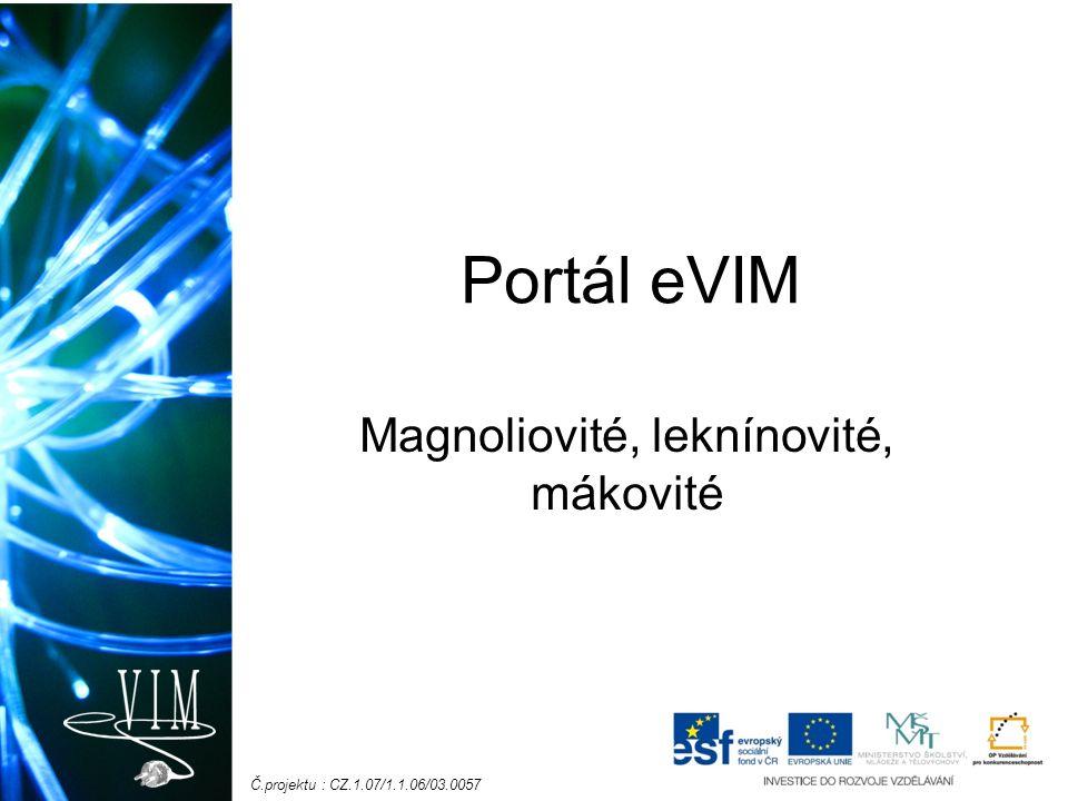 Č.projektu : CZ.1.07/1.1.06/03.0057 Portál eVIM Magnoliovité, leknínovité, mákovité