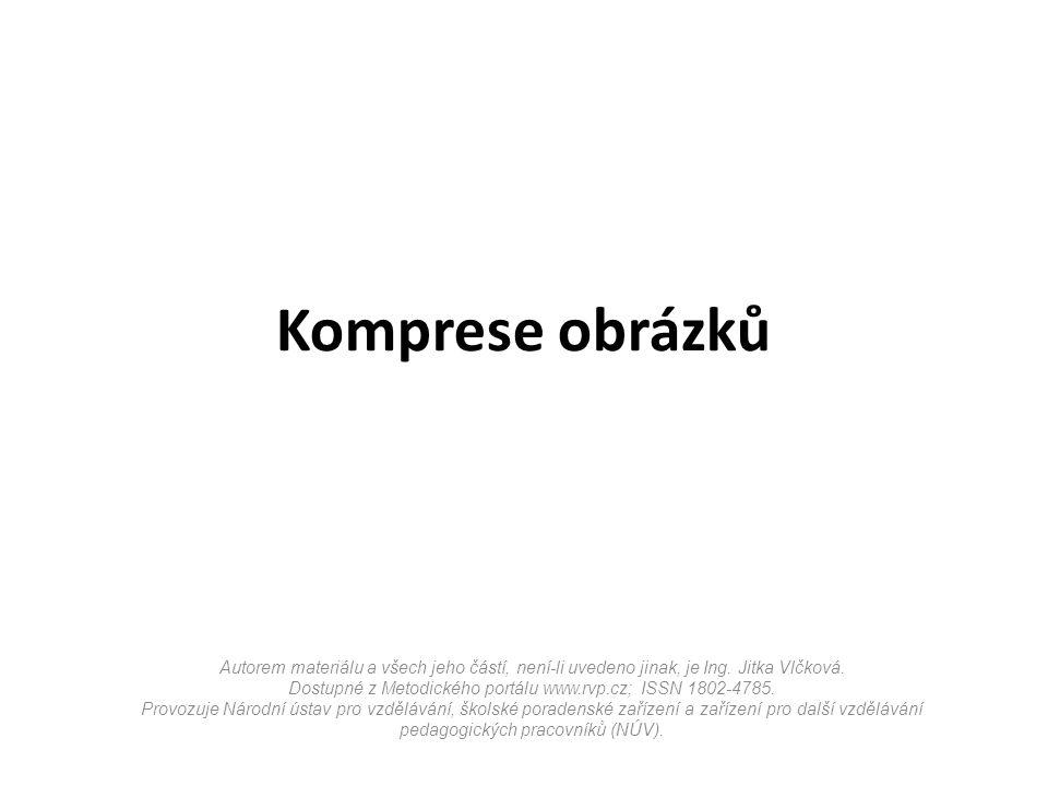 Komprese obrázků Autorem materiálu a všech jeho částí, není-li uvedeno jinak, je Ing.