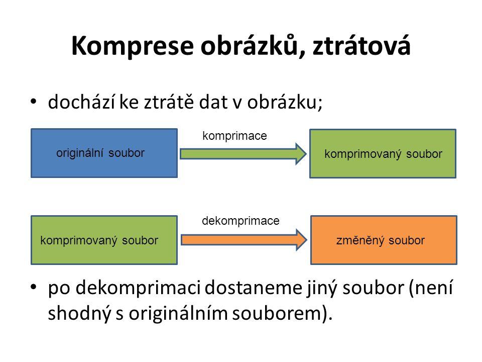 Komprese obrázků, ztrátová dochází ke ztrátě dat v obrázku; po dekomprimaci dostaneme jiný soubor (není shodný s originálním souborem).