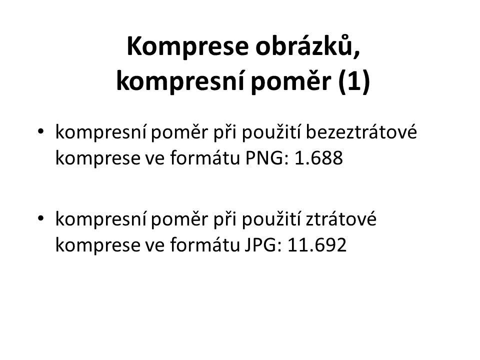 Komprese obrázků, kompresní poměr (1) kompresní poměr při použití bezeztrátové komprese ve formátu PNG: 1.688 kompresní poměr při použití ztrátové komprese ve formátu JPG: 11.692