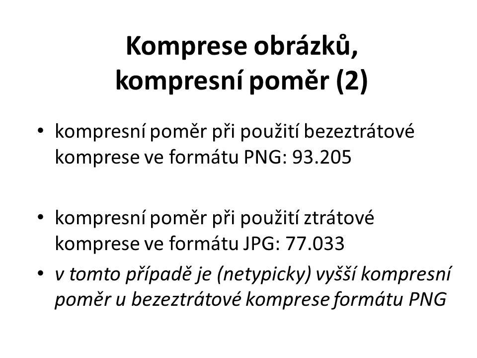 Komprese obrázků, kompresní poměr (2) kompresní poměr při použití bezeztrátové komprese ve formátu PNG: 93.205 kompresní poměr při použití ztrátové komprese ve formátu JPG: 77.033 v tomto případě je (netypicky) vyšší kompresní poměr u bezeztrátové komprese formátu PNG