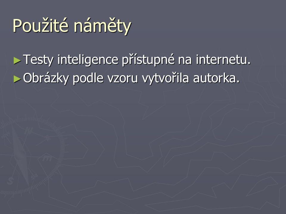 Použité náměty ► Testy inteligence přístupné na internetu. ► Obrázky podle vzoru vytvořila autorka.