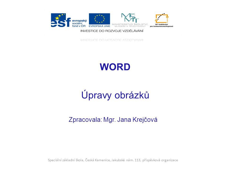 Název projektu Moderní škola Registrační číslo projektu CZ.1.07/1.4.00/21.3202 Označení klíčové aktivity VY_32_INOVACE_23_IKTW_20 Předmět Informační a komunikační technologie Téma Word – Úprava obrázků Autor Mgr.