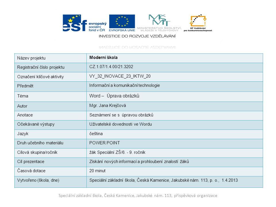 Název projektu Moderní škola Registrační číslo projektu CZ.1.07/1.4.00/21.3202 Označení klíčové aktivity VY_32_INOVACE_23_IKTW_20 Předmět Informační a