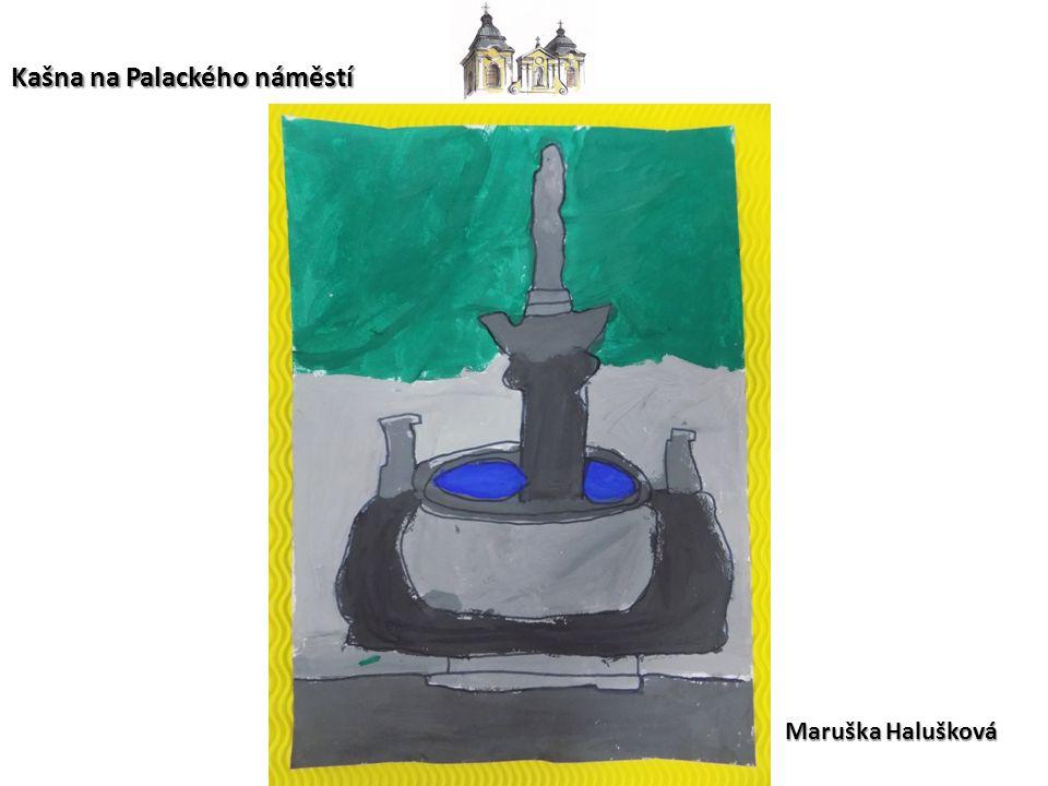 Maruška Halušková Kašna na Palackého náměstí