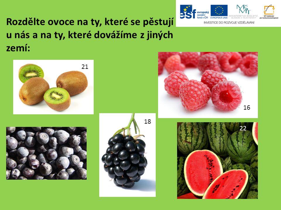 Rozdělte ovoce na ty, které se pěstují u nás a na ty, které dovážíme z jiných zemí: 15 16 18 21 22