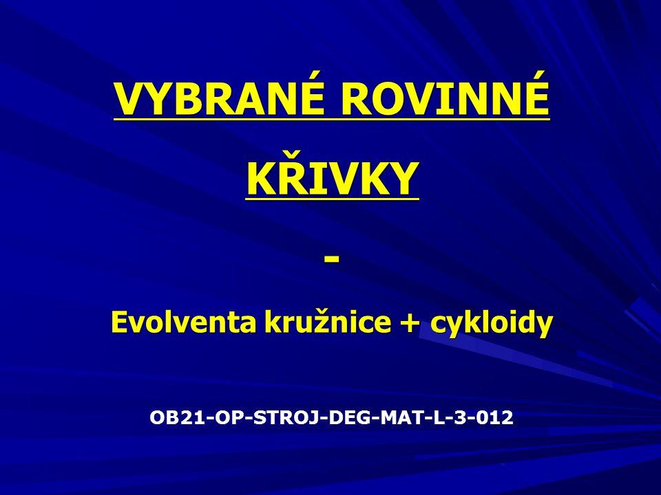 VYBRANÉ ROVINNÉ KŘIVKY - Evolventa kružnice + cykloidy OB21-OP-STROJ-DEG-MAT-L-3-012