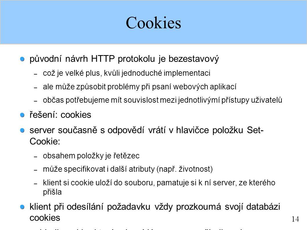 14 Cookies původní návrh HTTP protokolu je bezestavový – což je velké plus, kvůli jednoduché implementaci – ale může způsobit problémy při psaní webov