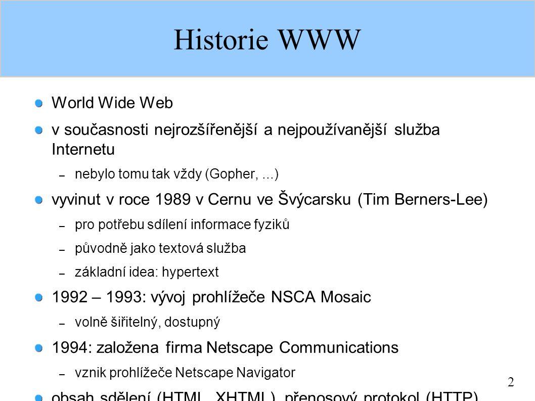 2 Historie WWW World Wide Web v současnosti nejrozšířenější a nejpoužívanější služba Internetu – nebylo tomu tak vždy (Gopher,...) vyvinut v roce 1989
