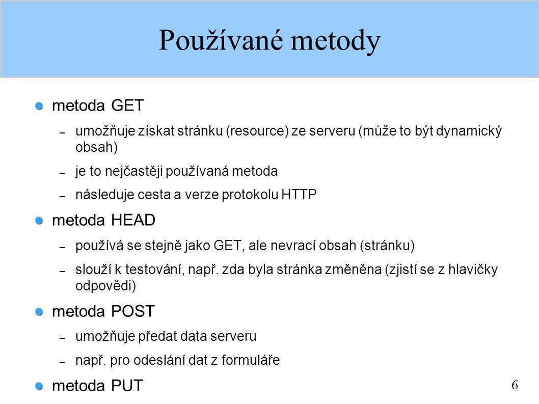 6 Používané metody metoda GET – umožňuje získat stránku (resource) ze serveru (může to být dynamický obsah) – je to nejčastěji používaná metoda – násl
