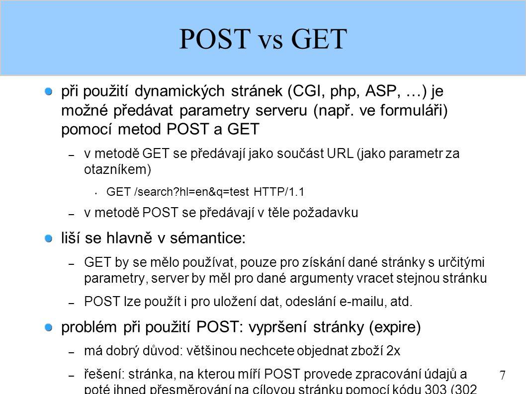 7 POST vs GET při použití dynamických stránek (CGI, php, ASP, …) je možné předávat parametry serveru (např. ve formuláři) pomocí metod POST a GET – v