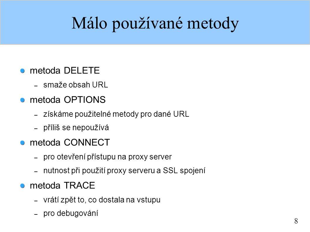 8 Málo používané metody metoda DELETE – smaže obsah URL metoda OPTIONS – získáme použitelné metody pro dané URL – příliš se nepoužívá metoda CONNECT –