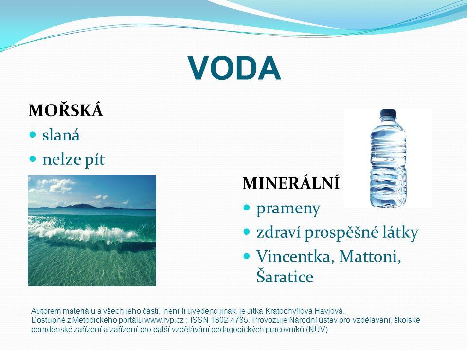 VODA MOŘSKÁ slaná nelze pít MINERÁLNÍ prameny zdraví prospěšné látky Vincentka, Mattoni, Šaratice Autorem materiálu a všech jeho částí, není-li uveden