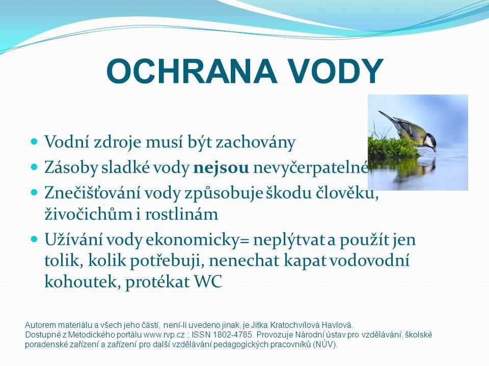 OCHRANA VODY Vodní zdroje musí být zachovány Zásoby sladké vody nejsou nevyčerpatelné Znečišťování vody způsobuje škodu člověku, živočichům i rostliná