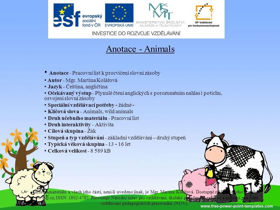 Anotace - Animals Anotace - Pracovní list k procvičení slovní zásoby Autor - Mgr.