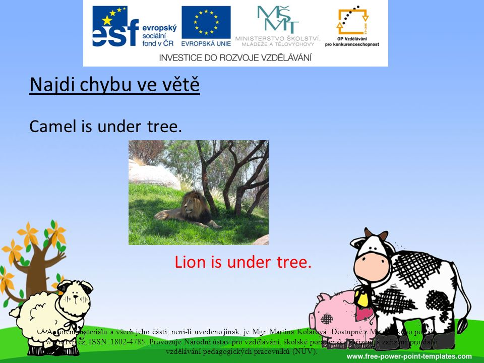 Najdi chybu ve větě Camel is under tree. Lion is under tree.