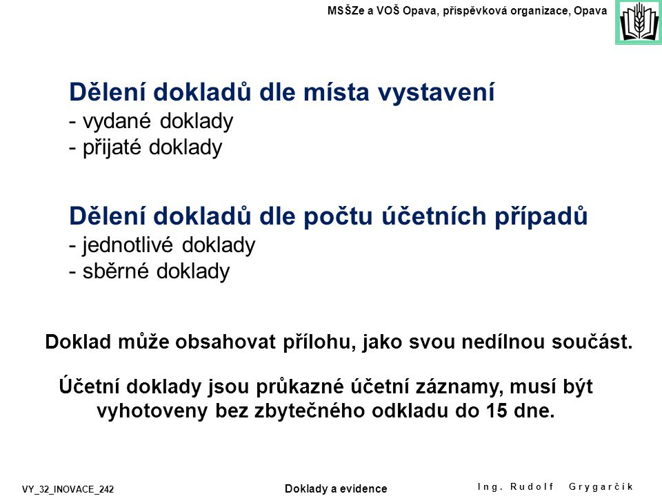 Ing. Rudolf Grygarčík MSŠZe a VOŠ Opava, příspěvková organizace, Opava VY_32_INOVACE_242 Dělení dokladů dle místa vystavení - vydané doklady - přijaté