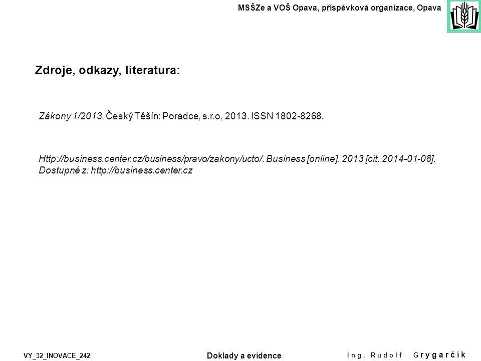 Zdroje, odkazy, literatura: MSŠZe a VOŠ Opava, příspěvková organizace, Opava VY_32_INOVACE_242 Ing. Rudolf G rygarčík Doklady a evidence Zákony 1/2013