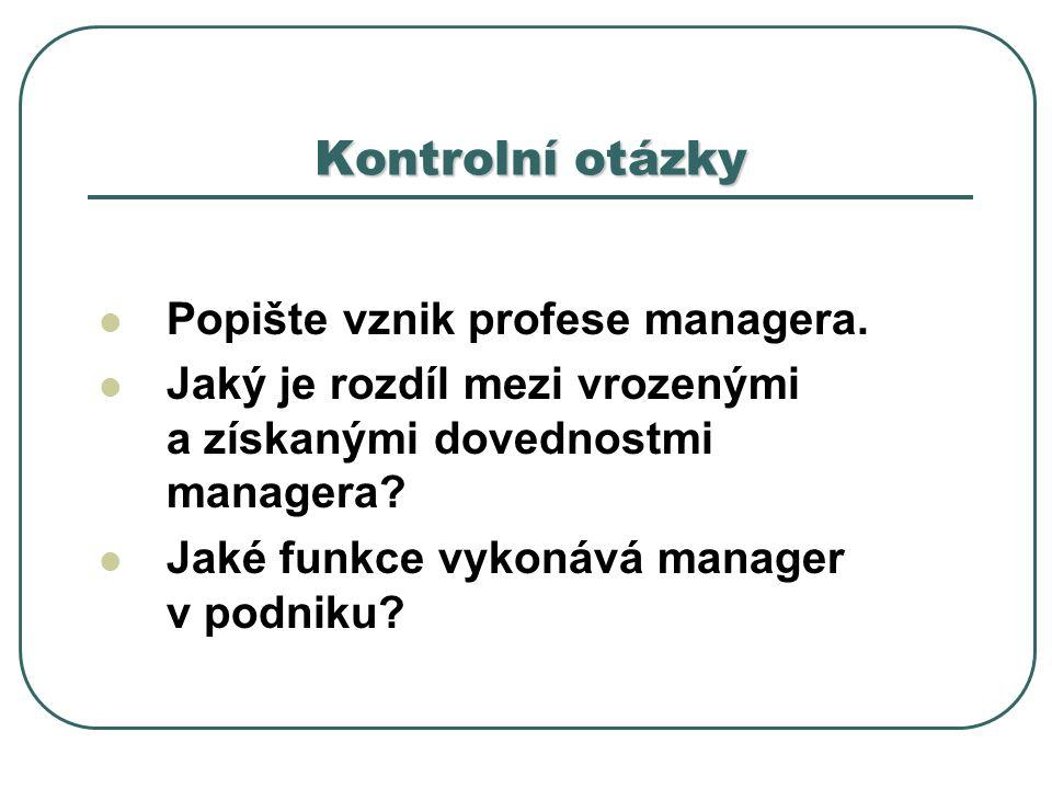 Kontrolní otázky Popište vznik profese managera.