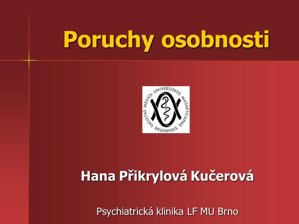 Poruchy osobnosti Hana Přikrylová Kučerová Psychiatrická klinika LF MU Brno
