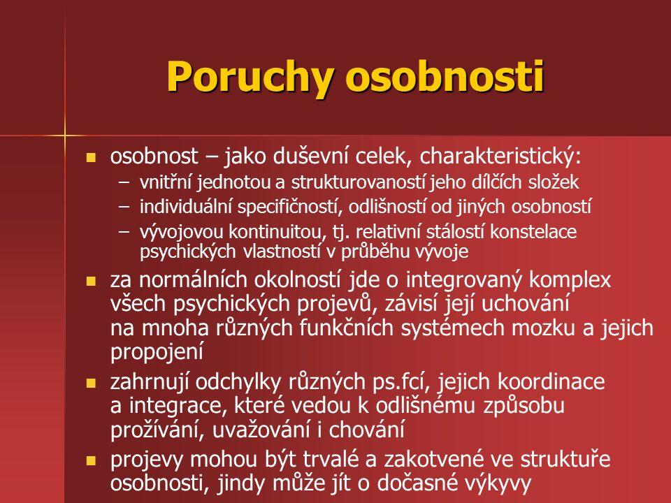 Poruchy osobnosti osobnost – jako duševní celek, charakteristický: – –vnitřní jednotou a strukturovaností jeho dílčích složek – –individuální specifičností, odlišností od jiných osobností – –vývojovou kontinuitou, tj.