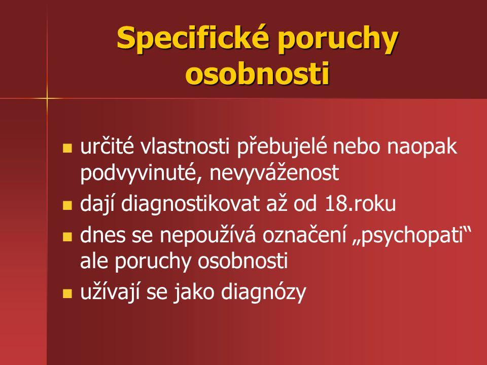 F60 Specifické poruchy osobnosti Jiné specifické poruchy osobnosti: Jiné specifické poruchy osobnosti: –osobnost nestálá, nezdrženlivá nedostatek pevné vůle, podléhání druhým osobám, hledání požitků (obohacování, abúzus), majetkové delikty nedostatek pevné vůle, podléhání druhým osobám, hledání požitků (obohacování, abúzus), majetkové delikty –osobnost pasivně agresivní stálá opozice, stěžování, neplnění povinností pomocí úhybných manévrů (odkládání řešení, termínů) stálá opozice, stěžování, neplnění povinností pomocí úhybných manévrů (odkládání řešení, termínů)