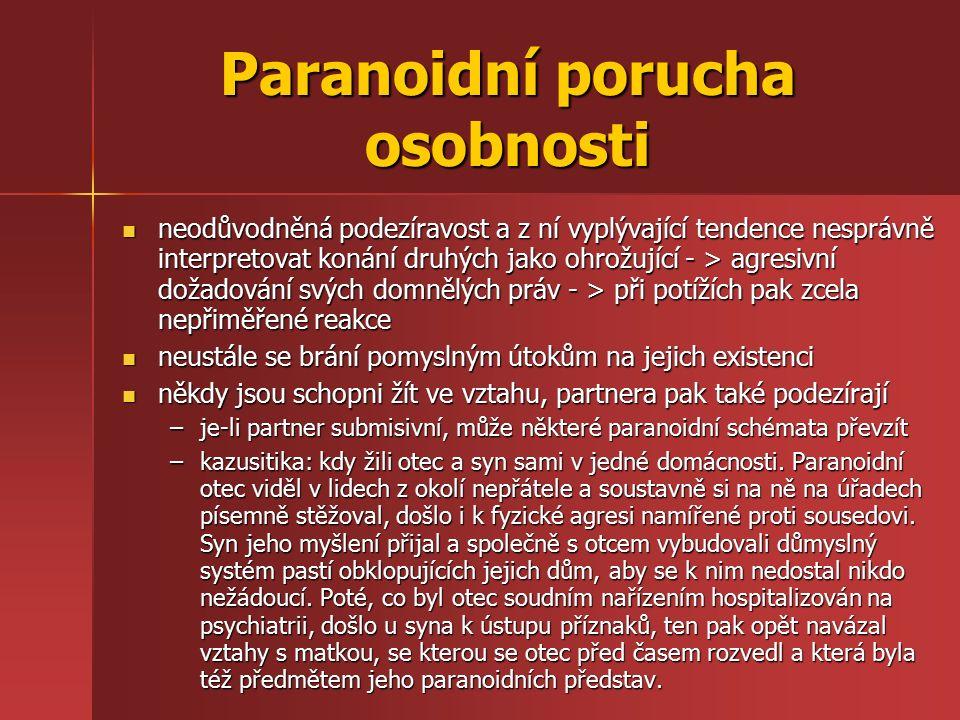 Paranoidní porucha osobnosti neodůvodněná podezíravost a z ní vyplývající tendence nesprávně interpretovat konání druhých jako ohrožující - > agresivn